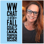 Weight Watchers Chat #38:  Fall Goals (aka Pumpkin Spice Season!)