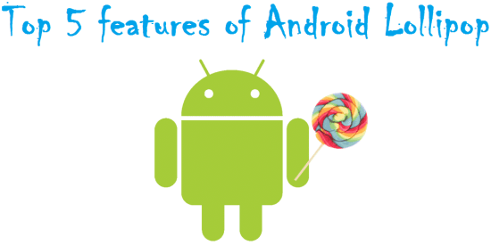Top 5 features of Android Lollipop that you must know about - 1