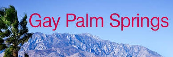 A Palm Springs Gay Holiday Trip