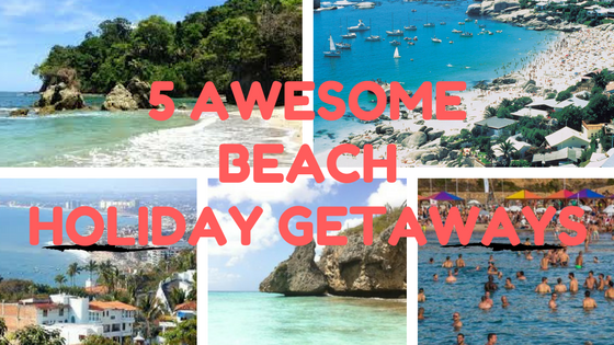 5 AWESOME BEACH HOLIDAY GETAWAYS