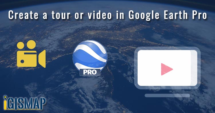 Create a free tour or video in Google Earth Pro