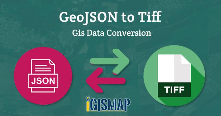 GeoJSON to Tiff – Gis Data Conversion