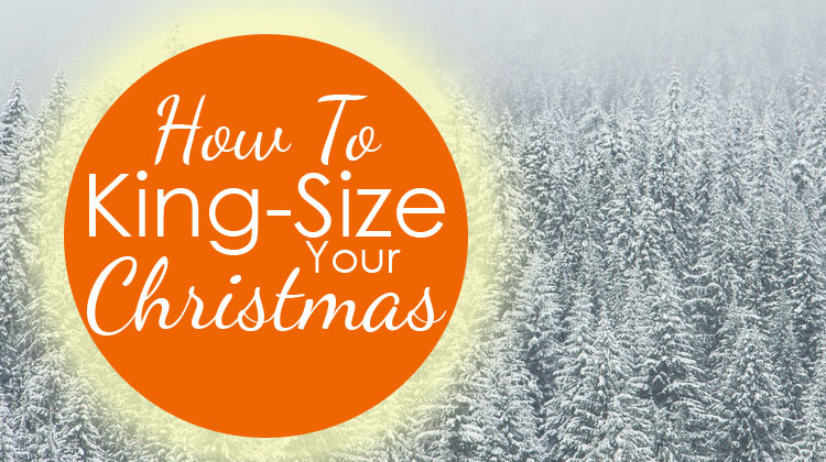 how-to-king-size-your-christmas