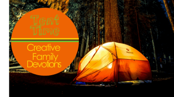 Creative Family Devotions: Tent Time