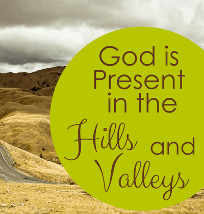 God Is Present In The Hills And Valleys