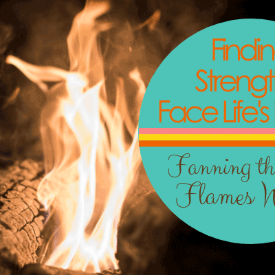 How to Find Strength From Within: Fanning the Flames