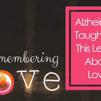 Remembering Love:  A Lesson from Alzheimer's
