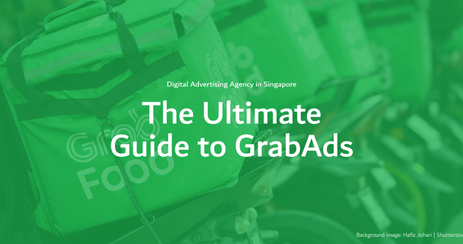 GrabAds - The Ultimate Guide - IH Digital Advertising Agency in Singapore