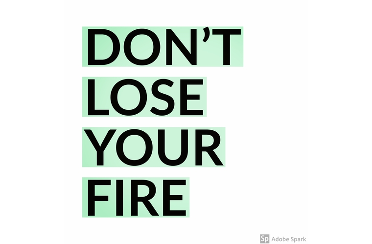 don't lose your fire quote