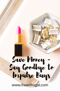 Save Money - Say Goodbye to Impulse Buys
