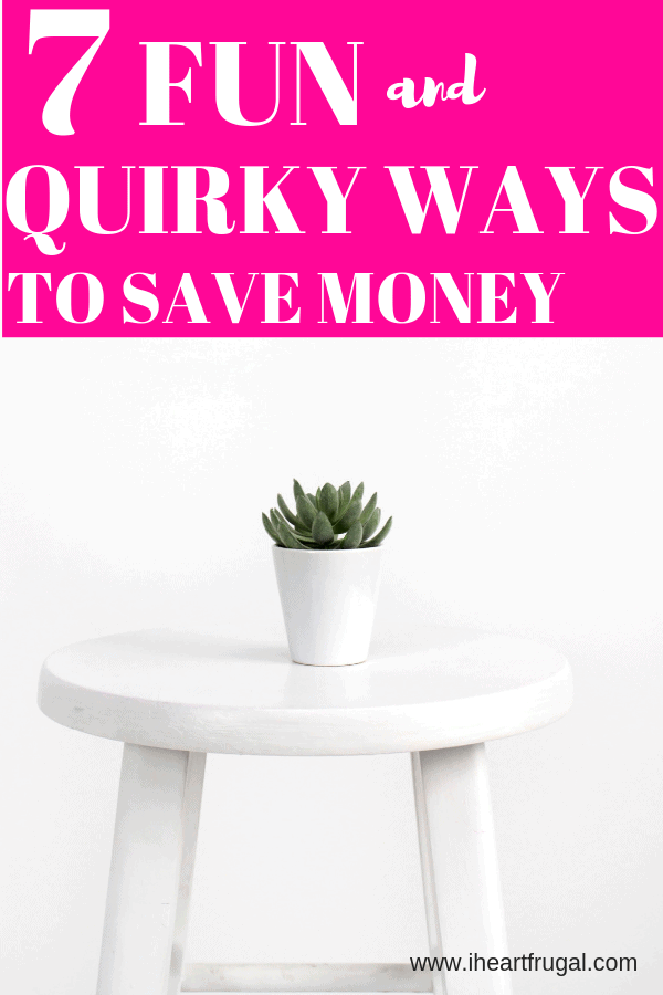 7 Fun and Quirky Ways to Save Money #savemoney #moneytips #frugal