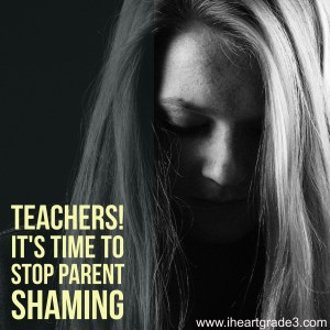 Teachers! It's Time to Stop Parent Shaming.
