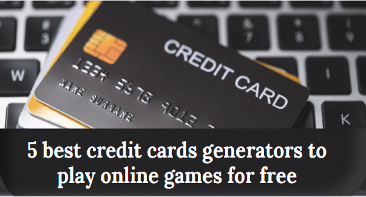 7 Best Credit Cards Generators To Play Online Games For Free