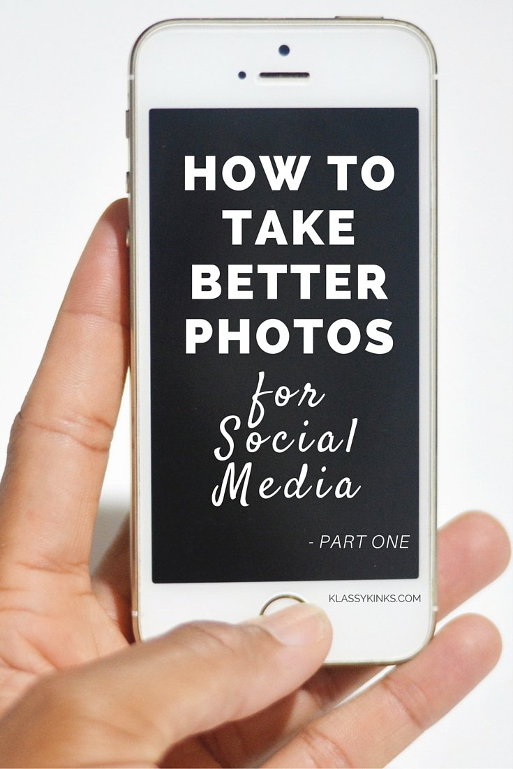 How to Take Better Photos for Instagram: Part 1 | KlassyKinks