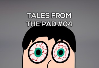 Tales from the Pad #04