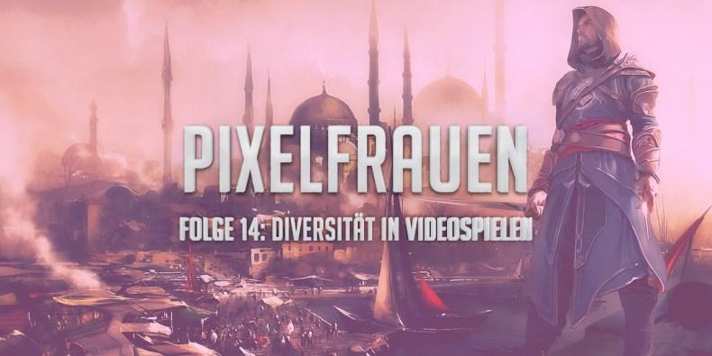 PIXELFRAUEN Folge 14: Diversität in Videospielen