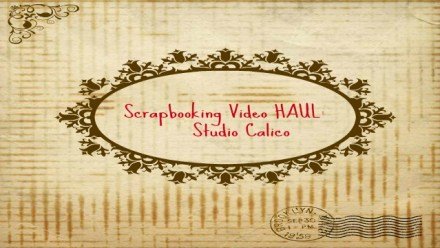Scrapbooking haul video – Studio Calico