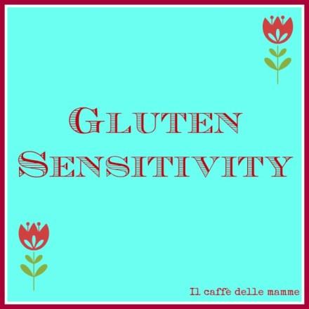Gluten sensitivity o sensibilità al glutine