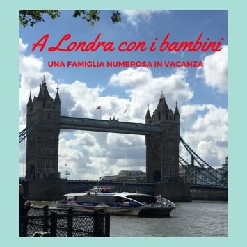 A Londra con i bambini: una famiglia numerosa in vacanza