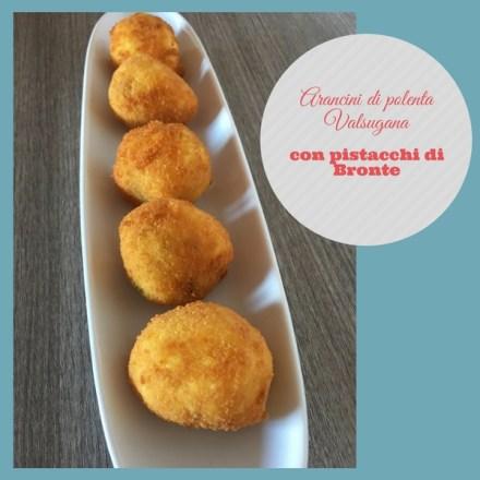 Arancini di polenta Valsugana e pistacchi di Bronte