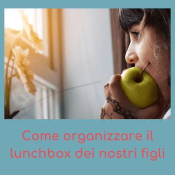 Come organizzare il lunchbox dei nostri figli