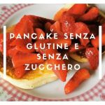 Pancake senza glutine e senza zucchero