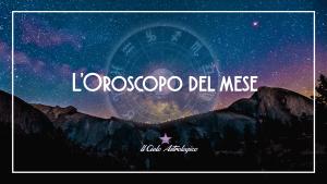 L'oroscopo del mese - Il Cielo Astrologico