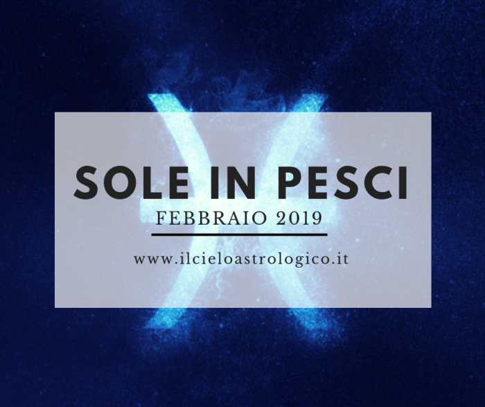 Sole in Pesci - febbraio 2019