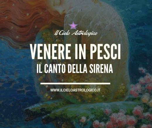 Venere in Pesci: il canto della Sirena
