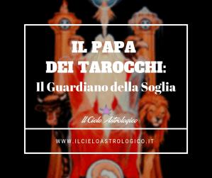 Il Papa dei Tarocchi: il Guardiano della Soglia