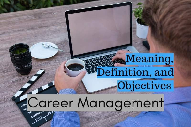 Meaning Definition and Objectives of Career Management