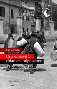 Fabio Prata, Una schiavitù chiamata migrazione