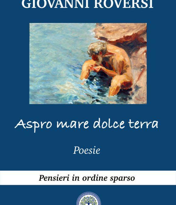 """Nuove uscite libri dicembre 2020: """"Aspro mare dolce terra"""" di Giovanni Roversi"""