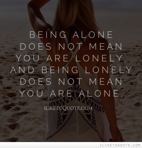 Single Quotes  Quotes about Being Single  Quotes For Singles Being alone does not mean you are lonely  and being lonely does not mean  you are alone