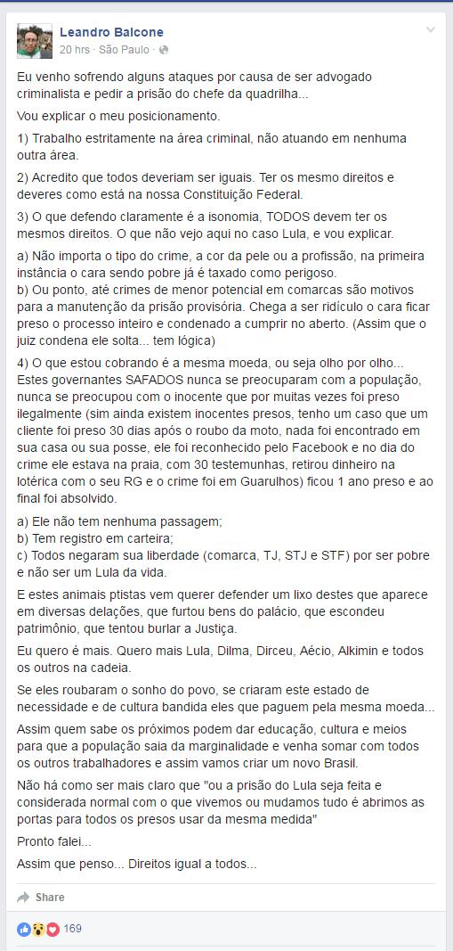 Em um dos últimos posts de Leandro Balcone no Facebook, o advogado afirmou que vinha recebendo alguns ataques por defender a prisão de Lula