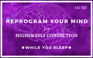 Reprogram Your Mind for Higher Self Connection