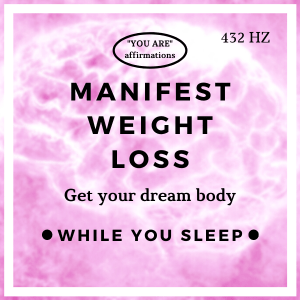 You Are Affirmations - Manifest Weight Loss (While You Sleep)