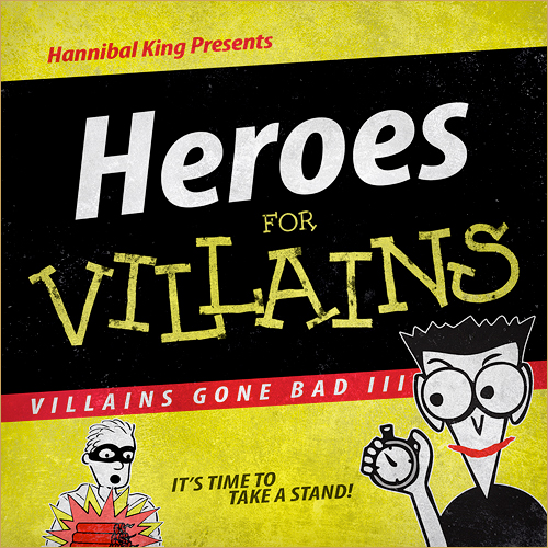 "PICK OF THE WEEK: Hannibal King ""Villains Gone Bad III"""
