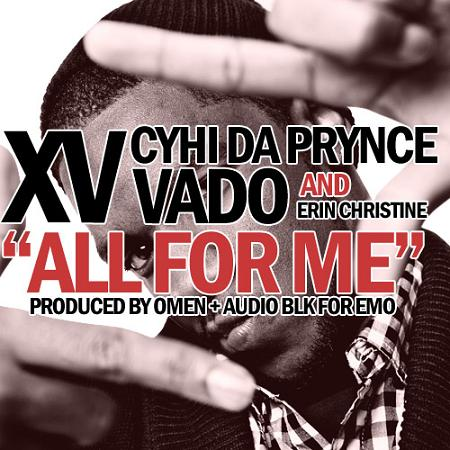 "XV Ft. CyHi Da Prynce, Vado & Erin Christine ""All For Me"""