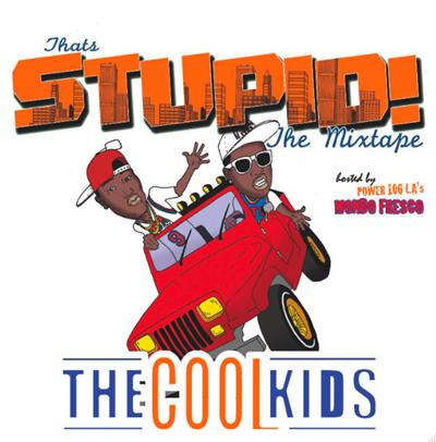 The Cool Kids – Thats Stupid – Mixtape