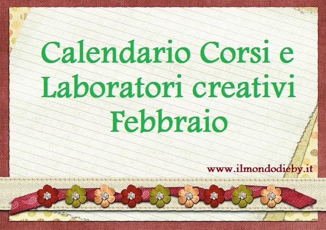 Corsi Creativi Febbraio 2018 Calendario Il Mondo Di Eby