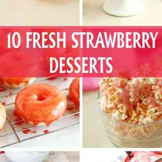 10 Fresh Strawberry Desserts
