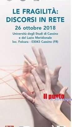"""""""Le fragilità:discorsi in rete"""" se ne discute in un convegno all'Università di Cassino e L.M."""