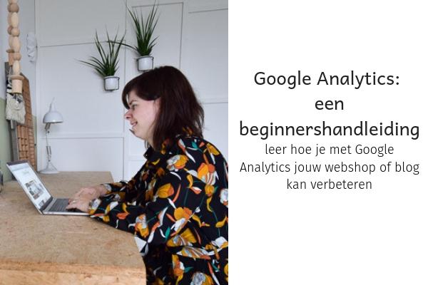 google analytics: een beginnershandleiding. leer hoe je met google analytics jouw webshop of blog kan verbeteren
