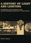 A History of Light and Lighting. In celebration of Centenary of the Illuminating Society of North America
