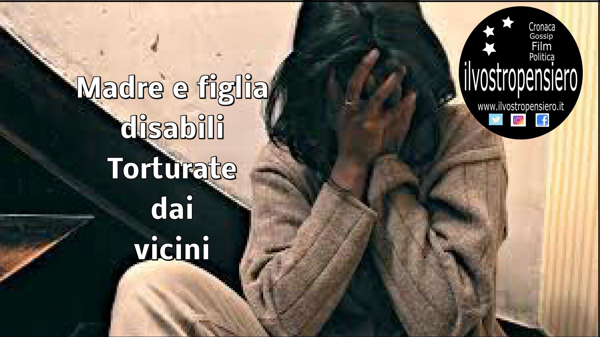 Cronaca: Madre e figlia disabili prigioniere dei vicini e torturate