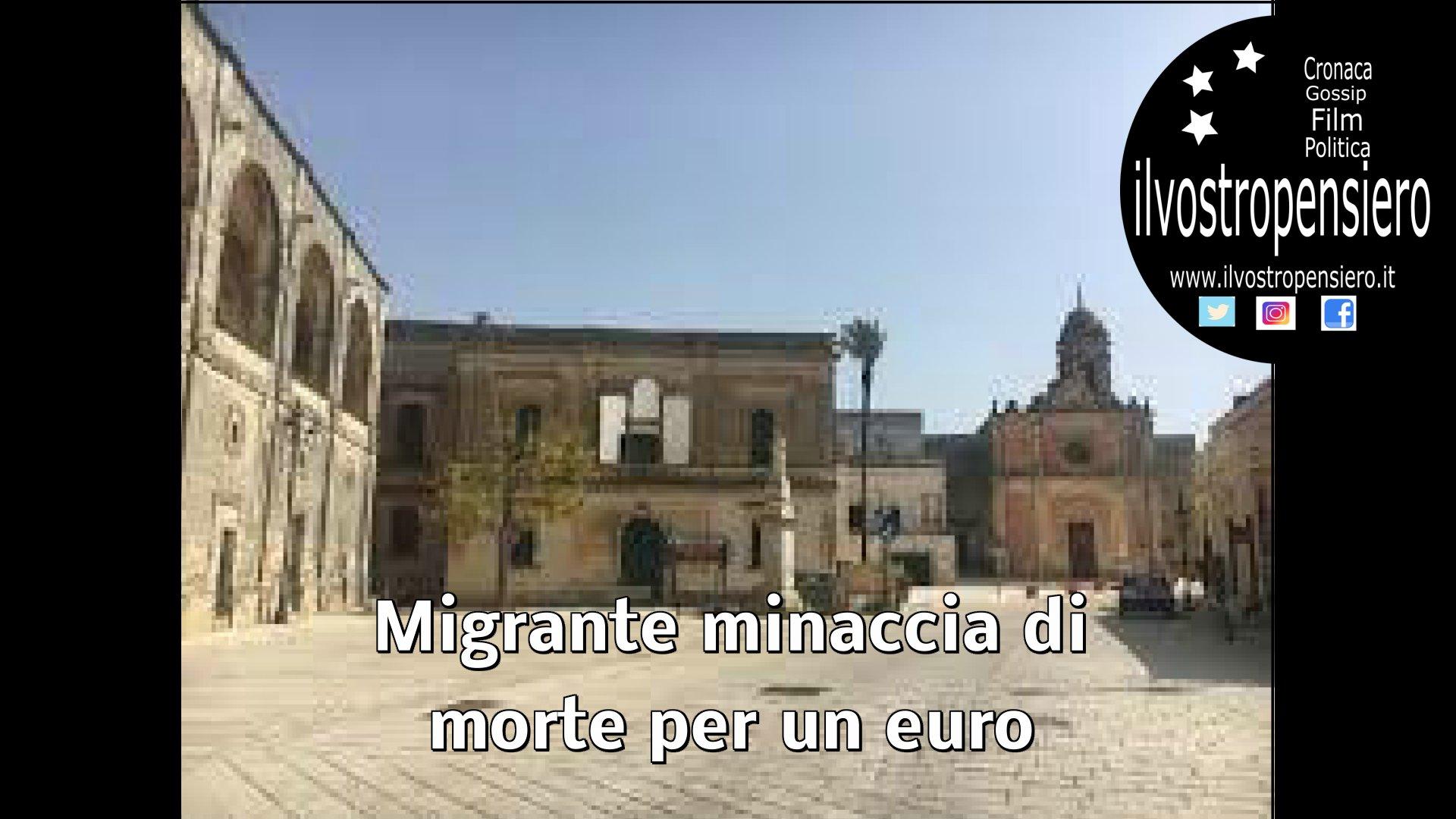 Castiglione D'Otranto: migrante per un euro minaccia di morte