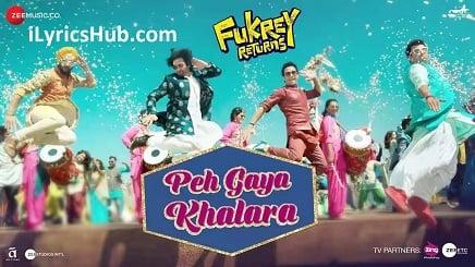 Peh Gaya Khalara Lyrics (Full Video) - Fukrey Returns