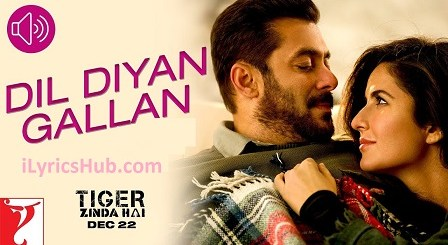 Dil Diyan Gallan Lyrics (Full Video) - Tiger Zinda Hai | Salman Khan, Katrina Kaif |