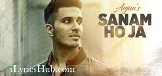SANAM HO JA Lyrics (Full Video) -  Arjun